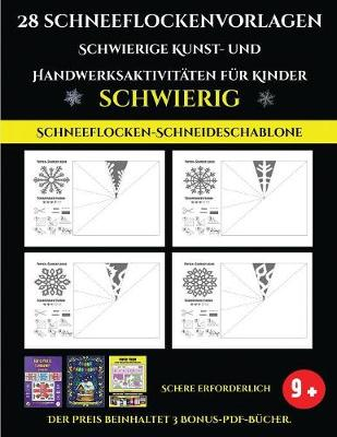 Schneeflocken-Schneideschablone 28 Schneeflockenvorlagen - Schwierige Kunst- und Handwerksaktivitaten fur Kinder: Kunsthandwerk fur Kinder - Schneeflocken-Schneideschablone 4 (Paperback)