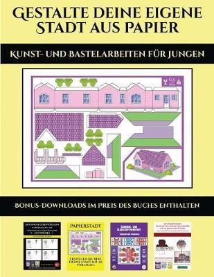 Kunst- und Bastelarbeiten fur Jungen: 20 vollfarbige Vorlagen fur zu Hause - Kunst- Und Bastelarbeiten Fur Jungen 7 (Paperback)