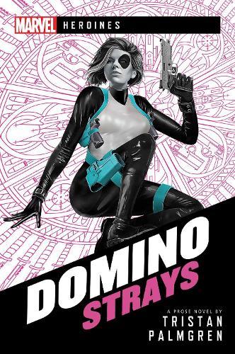 Domino: Strays: A Marvel Heroines Novel - Marvel Heroines (Paperback)