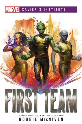 First Team: A Marvel: Xavier's Institute Novel - Marvel Xavier's Institute (Paperback)