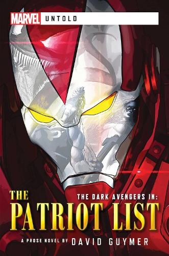 Dark Avengers: The Patriot List: A Marvel: Untold Novel - Marvel Untold (Paperback)