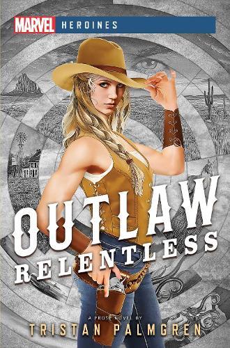 Outlaw: Relentless: A Marvel Heroines Novel - Marvel Heroines (Paperback)