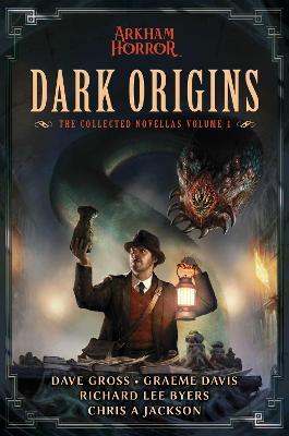 Dark Origins: Arkham Horror:  The Collected Novellas, Vol. 1 - Arkham Horror (Paperback)