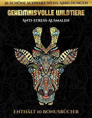 Anti-Stress-Ausmalen (Geheimnisvolle Wildtiere): Dieses Buch besteht aus 30 Malblatter, die zum Ausmalen, Einrahmen und/oder Meditieren verwendet werden koennen: Dieses Buch kann fotokopiert, gedruckt und als PDF heruntergeladen werden und wird mit 10 Bon - Anti-Stress-Ausmalen 5 (Paperback)