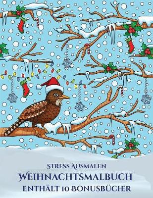Stress Ausmalen (Weihnachtsmalbuch): Dieses Buch besteht aus 30 Malblatter, die zum Ausmalen, Einrahmen und/oder Meditieren verwendet werden koennen: Dieses Buch kann fotokopiert, gedruckt und als PDF heruntergeladen werden und wird mit 10 Bonus-PDF-Buche - Stress Ausmalen 5 (Paperback)