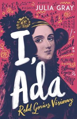 I, Ada: Ada Lovelace: Rebel. Genius. Visionary (Paperback)