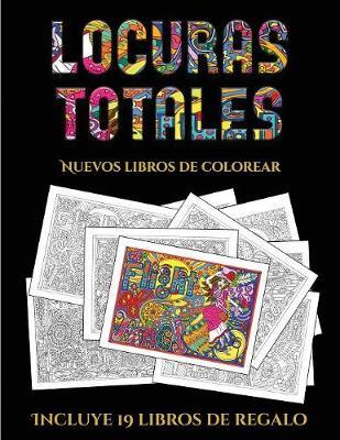 Nuevos libros de colorear (Locuras totals): Este libro contiene 36 laminas para colorear que se pueden usar para pintarlas, enmarcarlas y / o meditar con ellas. Puede fotocopiarse, imprimirse y descargarse en PDF e incluye otros 19 libros en PDF adicionales. Un total de mas de 600 paginas para color - Nuevos Libros de Colorear 5 (Paperback)
