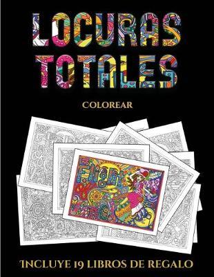 Colorear (Locuras totals): Este libro contiene 36 laminas para colorear que se pueden usar para pintarlas, enmarcarlas y / o meditar con ellas. Puede fotocopiarse, imprimirse y descargarse en PDF e incluye otros 19 libros en PDF adicionales. Un total de m - Colorear 5 (Paperback)