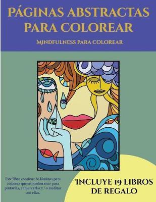 Mindfulness para colorear (Paginas abstractas para colorear): Este libro contiene 36 laminas para colorear que se pueden usar para pintarlas, enmarcarlas y / o meditar con ellas. Puede fotocopiarse, imprimirse y descargarse en PDF e incluye otros 19 libros en PDF adicionales. Un total de mas de 600 paginas para color - Mindfulness Para Colorear 5 (Paperback)