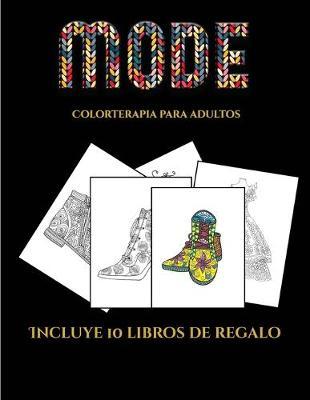 Colorterapia para adultos (Moda): Este libro contiene 36 laminas para colorear que se pueden usar para pintarlas, enmarcarlas y / o meditar con ellas. Puede fotocopiarse, imprimirse y descargarse en PDF e incluye otros 19 libros en PDF adicionales. Un to - Colorterapia Para Adultos 5 (Paperback)