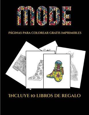 Paginas para colorear gratis imprimibles (Moda): Este libro contiene 36 laminas para colorear que se pueden usar para pintarlas, enmarcarlas y / o meditar con ellas. Puede fotocopiarse, imprimirse y descargarse en PDF e incluye otros 19 libros en PDF adi - Paginas Para Colorear Gratis Imprimibles 5 (Paperback)