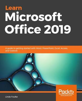Learn Microsoft Office 2019: A comprehensive guide to getting started with Word, PowerPoint, Excel, Access, and Outlook (Paperback)