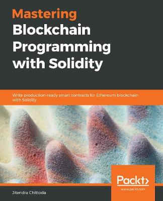 Mastering Blockchain Programming with Solidity: Write production-ready smart contracts for Ethereum blockchain with Solidity (Paperback)
