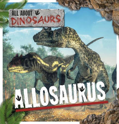 Allosaurus - All About Dinosaurs (Hardback)