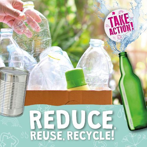 Reduce, Reuse, Recycle! - Take Action! (Hardback)