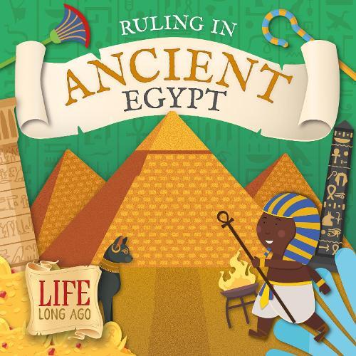 Ruling in Ancient Egypt - Life Long Ago (Hardback)