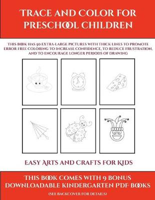 Easy Arts and Crafts for Kids (Trace and Color for preschool children): This book has 50 extra-large pictures with thick lines to promote error free coloring to increase confidence, to reduce frustration, and to encourage longer periods of drawing - Easy Arts and Crafts for Kids 9 (Paperback)