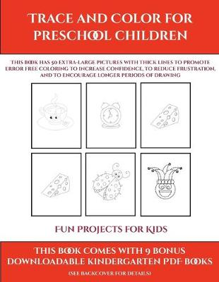 Fun Projects for Kids (Trace and Color for preschool children): This book has 50 extra-large pictures with thick lines to promote error free coloring to increase confidence, to reduce frustration, and to encourage longer periods of drawing - Fun Projects for Kids 9 (Paperback)