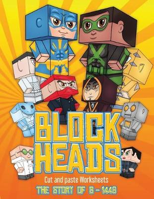 Cut and Paste Worksheets (Block Heads - The Story of S-1448): Each Block Heads paper crafts book for kids comes with 3 specially selected Block Head characters, 4 random characters and 2 addons such as a hoverboard or shield - Cut and Paste Worksheets 1 (Paperback)