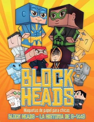 Maquetas de papel para chicas (Block Heads - La historia de S-1448): Cada libro de manualidades para ninos de Block Heads incluye 3 personajes Block Head especialmente seleccionados, 4 personajes aleatorios y 2 complementos, como un aerodeslizador o un es - Maquetas de Papel Para Chicas 1 (Paperback)
