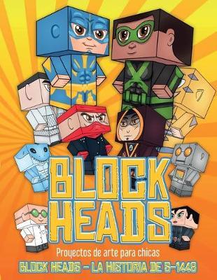 Proyectos de arte para chicas (Block Heads - La historia de S-1448): Cada libro de manualidades para ninos de Block Heads incluye 3 personajes Block Head especialmente seleccionados, 4 personajes aleatorios y 2 complementos, como un aerodeslizador o un e - Proyectos de Arte Para Chicas 1 (Paperback)