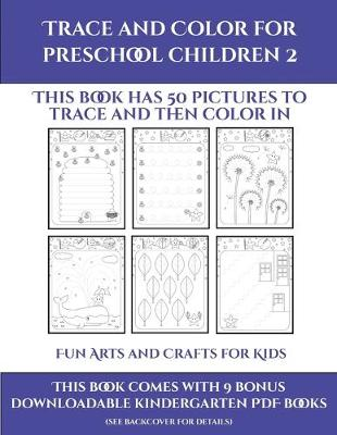 Fun Arts and Crafts for Kids (Trace and Color for preschool children 2): This book has 50 pictures to trace and then color in. - Fun Arts and Crafts for Kids 22 (Paperback)