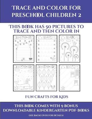 Fun Crafts for Kids (Trace and Color for preschool children 2): This book has 50 pictures to trace and then color in. - Fun Crafts for Kids 22 (Paperback)