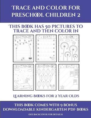 Learning Books for 2 Year Olds (Trace and Color for preschool children 2): This book has 50 pictures to trace and then color in. - Learning Books for 2 Year Olds 22 (Paperback)