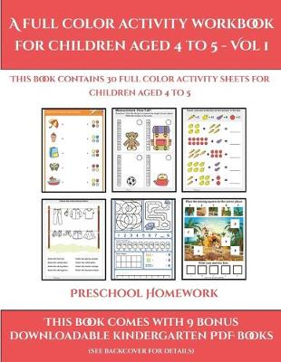 Preschool Homework (A full color activity workbook for children aged 4 to 5 - Vol 1): This book contains 30 full color activity sheets for children aged 4 to 5 - Preschool Homework 1 (Paperback)
