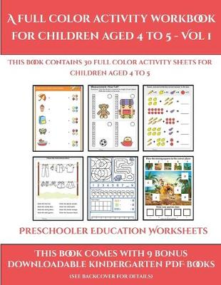 Preschooler Education Worksheets (A full color activity workbook for children aged 4 to 5 - Vol 1): This book contains 30 full color activity sheets for children aged 4 to 5 - Preschooler Education Worksheet 1 (Paperback)