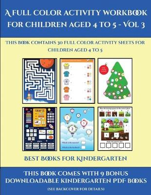 Best Books for Kindergarten (A full color activity workbook for children aged 4 to 5 - Vol 3): This book contains 30 full color activity sheets for children aged 4 to 5 - Best Books for Kindergarten 3 (Paperback)