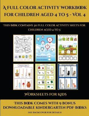 Worksheets for Kids (A full color activity workbook for children aged 4 to 5 - Vol 4): Worksheets for Kids (A full color activity workbook for children aged 4 to 5 - Vol 4) - Worksheets for Kids 3 (Paperback)
