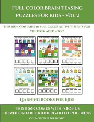 Learning Books for Kids (Full color brain teasing puzzles for kids - Vol 2): This book contains 30 full color activity sheets for children aged 4 to 7 - Learning Books for Kids 2 (Paperback)