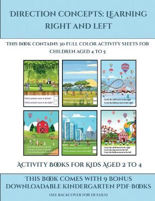 Activity Books for Kids Aged 2 to 4 (Direction concepts learning right and left): This book contains 30 full color activity sheets for children aged 4 to 5 - Activity Books for Kids Aged 2 to 4 1 (Paperback)