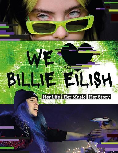 We Love Billie Eilish: Her Life - Her Music - Her Story (Paperback)