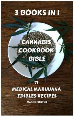 Cannabis Cookbook Bible: 71 Medical Marijuana Edibles Recipes 3 BOOKS IN 1) - 71 Medical Marijuana Edibles Recipes (Hardback)