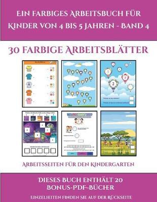 Arbeitsseiten fur den Kindergarten (Ein farbiges Arbeitsbuch fur Kinder von 4 bis 5 Jahren - Band 4): 30 farbige Arbeitsblatter. Der Preis dieses Buches beinhaltet die Erlaubnis, 20 weitere Bucher der Reihe kostenlos im PDF-Format herunterzuladen - Arbeitsseiten Fur Den Kindergarten 2 (Paperback)