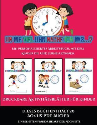 Druckbare Aktivitatsblatter fur Kinder (Um wie viel Uhr mache ich was...?): 30 farbige Arbeitsblatter. Der Preis dieses Buches beinhaltet die Erlaubnis, 20 weitere Bucher der Reihe kostenlos im PDF-Format herunterzuladen - Druckbare Aktivitatsblatter Fur Kinder 13 (Paperback)