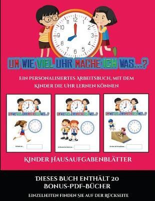 Kinder Hausaufgabenblatter (Um wie viel Uhr mache ich was...?): 30 farbige Arbeitsblatter. Der Preis dieses Buches beinhaltet die Erlaubnis, 20 weitere Bucher der Reihe kostenlos im PDF-Format herunterzuladen - Kinder Hausaufgabenblatter 13 (Paperback)