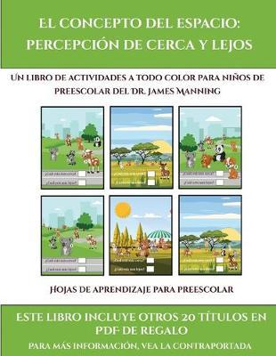 Hojas de aprendizaje para preescolar (El concepto del espacio: percepcion de cerca y lejos): Este libro contiene 30 fichas con actividades a todo color para ninos de 4 a 5 anos - Hojas de Aprendizaje Para Preescolar 19 (Paperback)