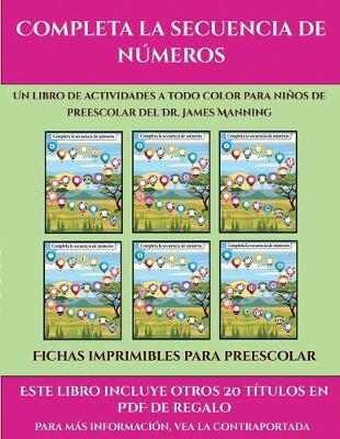 Fichas imprimibles para preescolar (Completa la secuencia de numeros): Este libro contiene 30 fichas con actividades a todo color para ninos de 4 a 5 anos - Fichas Imprimibles Para Preescolar (Paperback)
