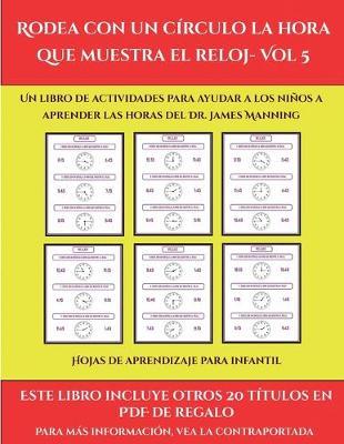 Hojas de aprendizaje para infantil (Rodea con un circulo la hora que muestra el reloj- Vol 5): Este libro contiene 30 fichas con actividades a todo color para ninos de 6 a 7 anos - Hojas de Aprendizaje Para Infantil 48 (Paperback)