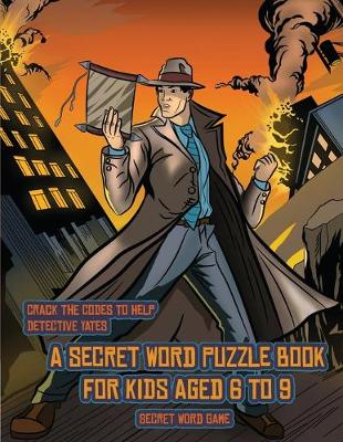 Secret Word Game (Detective Yates and the Lost Book): Detective Yates is searching for a very special book. Follow the clues on each page and you will be guided around a map. If you find the correct location of the book, you can choose to receive a fabul - Secret Word Game 2 (Paperback)