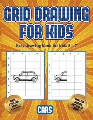 Easy drawing book for kids 5 - 7 (Learn to draw cars): This book teaches kids how to draw cars using grids - Easy Drawing Book for Kids 5 - 7 3 (Paperback)
