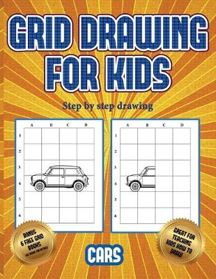 Step by step drawing (Learn to draw cars): This book teaches kids how to draw cars using grids - Step by Step Drawing 3 (Paperback)