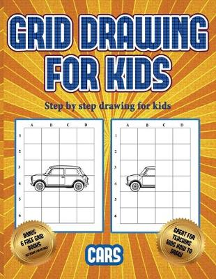 Step by step drawing for kids (Learn to draw cars): This book teaches kids how to draw cars using grids - Step by Step Drawing for Kids 3 (Paperback)