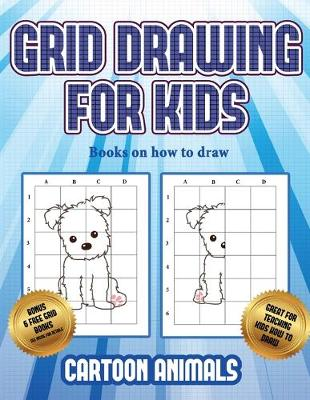 Books on how to draw (Learn to draw cartoon animals): This book teaches kids how to draw cartoon animals using grids - Books on How to Draw 3 (Paperback)