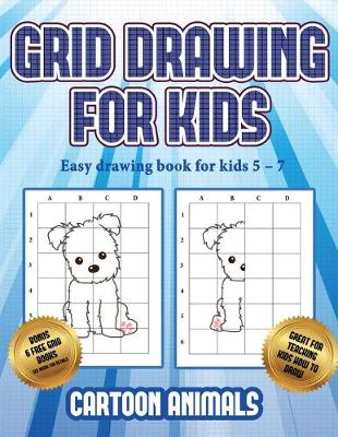 Easy drawing book for kids 5 - 7 (Learn to draw cartoon animals): This book teaches kids how to draw cartoon animals using grids - Easy Drawing Book for Kids 5 - 7 3 (Paperback)