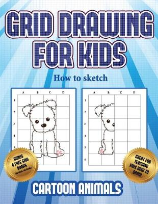 How to sketch (Learn to draw cartoon animals): This book teaches kids how to draw cartoon animals using grids - How to Sketch 3 (Paperback)