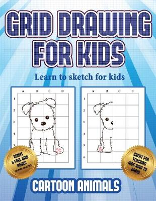 Learn to sketch for kids (Learn to draw cartoon animals): This book teaches kids how to draw cartoon animals using grids - Learn to Sketch for Kids 3 (Paperback)